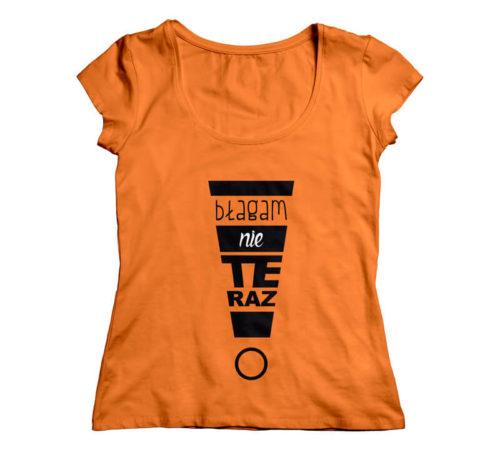 koszulka koloru pomarańczowego z nadrukiem - błagam nie teraz