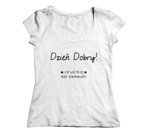 t-shirt damski koloru białego z nadrukiem - dzień dobry! i nie waż mi się go zepsuć!