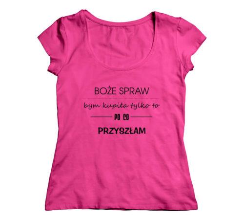 różowy damski t-shirt z nadrukiem - boże spraw bym kupiła tylko to po co przyszłam