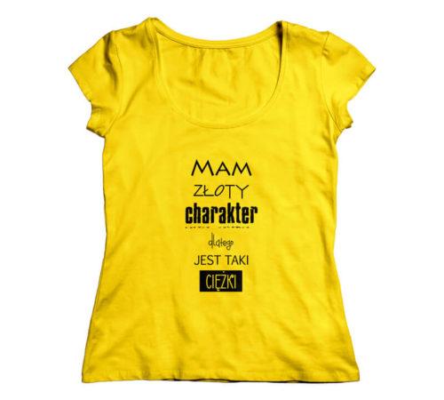 żółty damski t-shirt z nadrukiem - mam złoty charakter dlatego jest taki ciężki