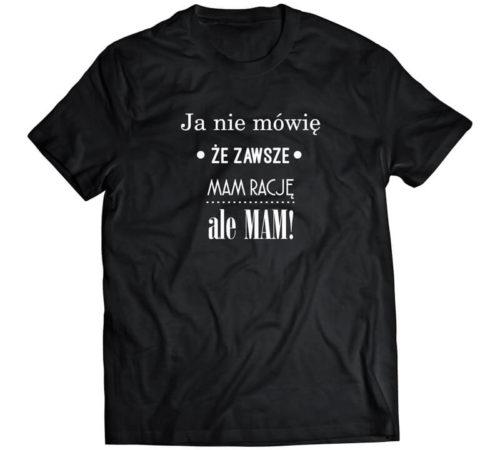 t-shirt męski koloru czarnego z nadrukiem - ja nie mówię że zawsze mam rację ale mam